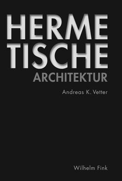 Hermetische Architektur von Vetter,  Andreas K