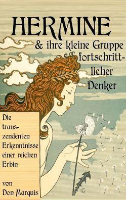 Hermine und ihre kleine Gruppe fortschrittlicher Denker von Marquis,  Don, Weber,  Maria