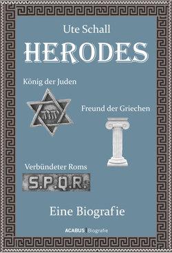 Herodes. König der Juden – Freund der Griechen – Verbündeter Roms von Schall,  Ute