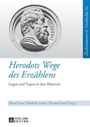 Herodots Wege des Erzählens von Geus,  Klaus, Irwin,  Elisabeth, Poiss,  Thomas