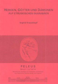 Heroen, Götter und Dämonen auf etruskischen Skarabäen von Krauskopf,  Ingrid