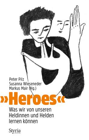 »Heroes« von Mair,  Markus, Pilz,  Peter, Wieseneder,  Susanna