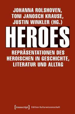 Heroes – Repräsentationen des Heroischen in Geschichte, Literatur und Alltag von Krause,  Toni Janosch, Rolshoven,  Johanna