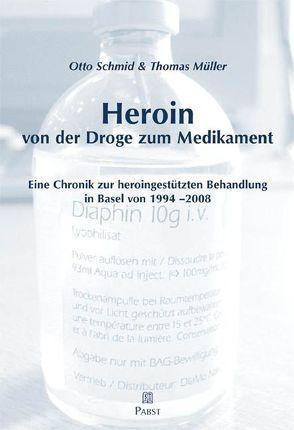 Heroin – von der Droge zum Medikament von Mueller,  Thomas, Schmid,  Otto