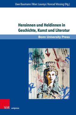 Heroinnen und Heldinnen in Geschichte, Kunst und Literatur von Baumann,  Uwe, Laureys,  Marc, Vössing,  Konrad