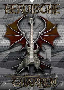 Heroische Gitarren (Wandkalender 2019 DIN A3 hoch) von Bluesax