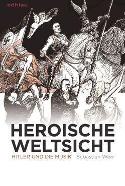 Heroische Weltsicht von Werr,  Sebastian