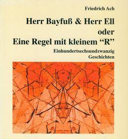 """Herr Bayfuss & Herr Ell. Oder: Eine Regel mit kleinem """"R"""" von Ach,  Friedrich, Dennerlein,  Hans, Kocher,  Peter, Nees,  Artur"""