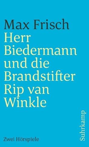 Herr Biedermann und die Brandstifter. Rip van Winkle von Frisch,  Max
