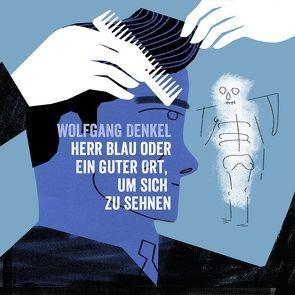 Herr Blau oder ein guter Ort,um sich zu sehnen von Denkel,  Wolfgang