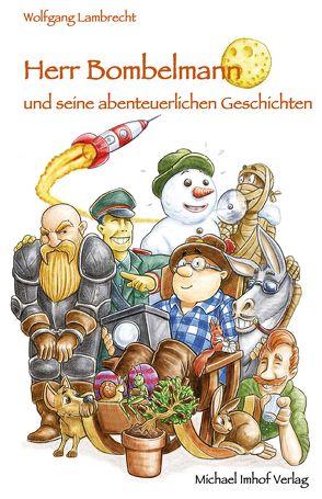 Herr Bombelmann und seine abenteuerlichen Geschichten von Lambrecht,  Wolfgang, Lohausen,  Dennis