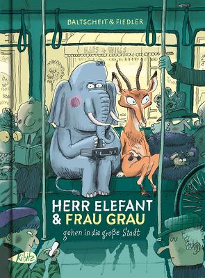 Herr Elefant und Frau Grau gehen in die große Stadt von Baltscheit,  Martin, Fiedler,  Max