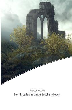 Herr Espada und das zerbrochene Leben von Krauße,  Andreas
