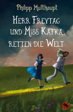 Herr Freytag und Miss Kafka retten die Welt von Multhaupt,  Philipp