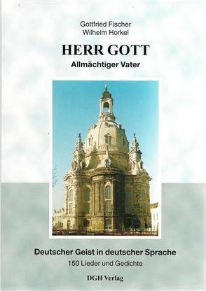 HERR GOTT, Allmächtiger Vater von Fischer,  Gottfreid, Horkel,  Wilhelm