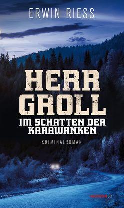 Herr Groll im Schatten der Karawanken von Riess,  Erwin
