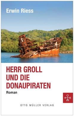 Herr Groll und die Donaupiraten von Riess,  Erwin