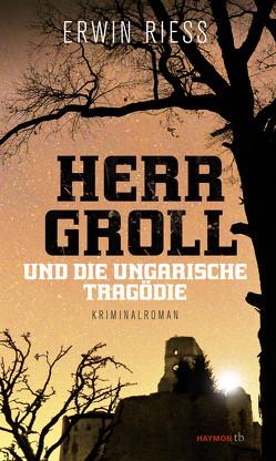 Herr Groll und die ungarische Tragödie von Riess,  Erwin