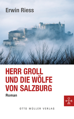 Herr Groll und die Wölfe von Salzburg von Riess,  Erwin
