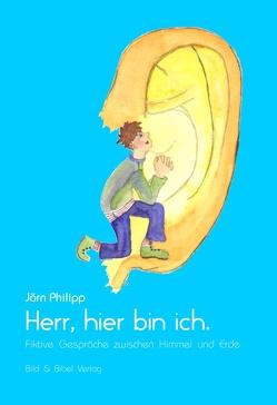 Herr, hier bin ich. von Philipp,  Jörn
