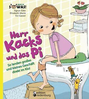 Herr Kacks und das Pi – So landen großes und kleines Geschäft direkt im Klo! von Eder,  Sigrun, Gasser,  Evi, Marte,  Elisabeth