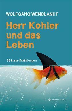 Herr Kohler und das Leben von Wendlandt,  Wolfgang