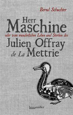 Herr Maschine oder vom wunderlichen Leben und Sterben des Julien Offray de La Mettrie von Schuchter,  Bernd