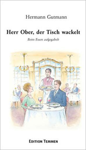 Herr Ober, der Tisch wackelt! von Gutmann,  Hermann