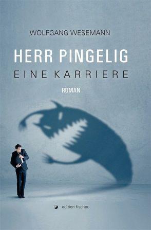 Herr Pingelig – Eine Karriere von Wesemann,  Wolfgang