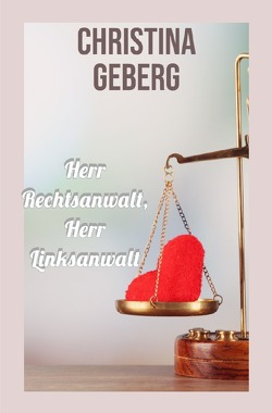 Herr Rechtsanwalt, Herr Linksanwalt von Geberg,  Christina