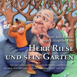 Herr Riese und sein Garten – Ein fast weihnachtliches Musical für Kinder und Erwachsene frei nach dem Märchen 'Der selbstsüchtige Riese' von Oscar Wilde von Fietz,  Siegfried, Krenzer,  Rolf