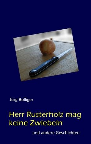 Herr Rusterholz mag keine Zwiebeln von Bolliger,  Jürg