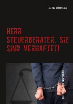 Herr Steuerberater, Sie sind verhaftet! von Böttcher,  Ralph