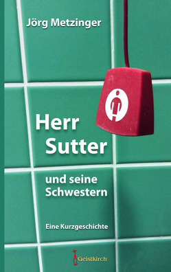 Herr Sutter und seine Schwestern von Metzinger,  Jörg