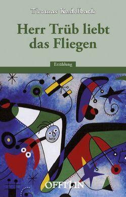 Herr Trüb liebt das Fliegen von Kadelbach,  Thomas
