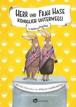Herr und Frau Hase – Königlich unterwegs! von Blackall,  Sophie, Horvath,  Polly, Ott,  Bernadette