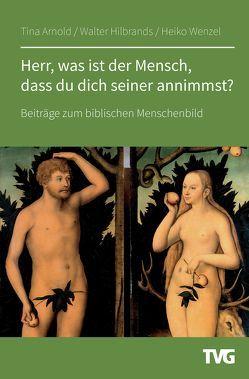 Herr, was ist der Mensch, dass du dich seiner annimmst …? von Arnold,  Tina, Hilbrands,  Walter, Wenzel,  Heiko