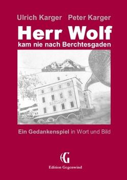 Herr Wolf kam nie nach Berchtesgaden von Karger,  Peter, Karger,  Ulrich