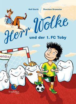Herr Wolke und der 1. FC Toby von Barth,  Rolf, Droessler,  Thorsten