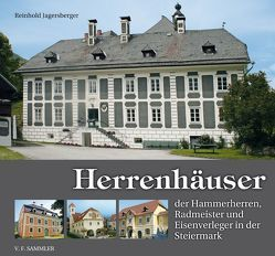 Herrenhäuser der Hammerherren, Radmeister und Eisenverleger in der Steiermark von Jagersberger,  Reinhold