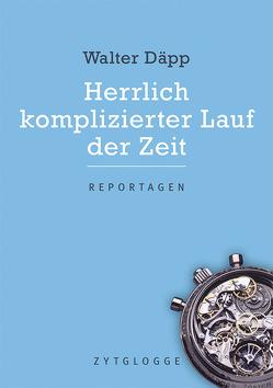 Herrlich komplizierter Lauf der Zeit von Däpp,  Walter, Trachsel,  Hansueli