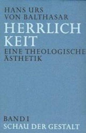 Herrlichkeit. Eine theologische Ästhetik von Balthasar,  Hans Urs von