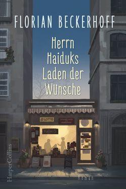 Herrn Haiduks Laden der Wünsche von Beckerhoff,  Florian
