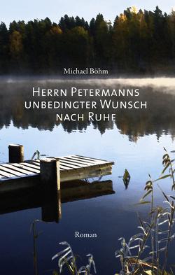 Herrn Petermanns unbedingter Wunsch nach Ruhe von Boehm,  Michael