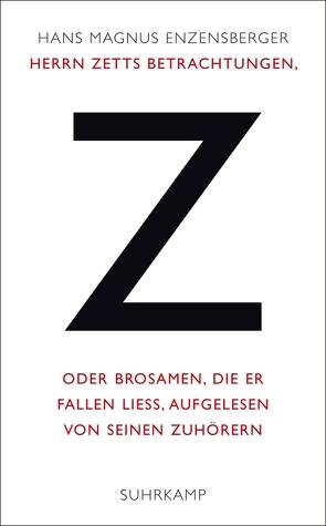 Herrn Zetts Betrachtungen, oder Brosamen, die er fallen ließ, aufgelesen von seinen Zuhörern von Enzensberger,  Hans Magnus