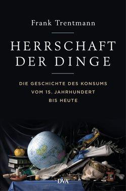 Herrschaft der Dinge von Gebauer,  Stephan, Schmidt,  Klaus-Dieter, Trentmann,  Frank