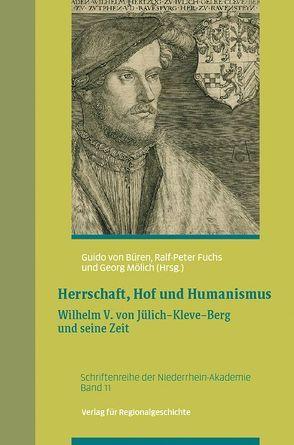 Herrschaft, Hof und Humanismus von Büren,  Guido von, Fuchs,  Ralf-Peter, Mölich,  Georg