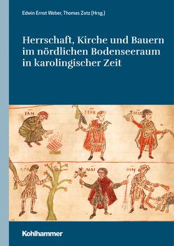 Herrschaft, Kirche und Bauern im nördlichen Bodenseeraum in karolingischer Zeit von Weber,  Edwin Ernst, Zotz,  Thomas