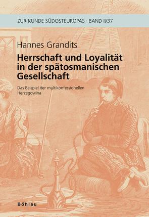 Herrschaft und Loyalität in der spätosmanischen Gesellschaft von Grandits,  Hannes