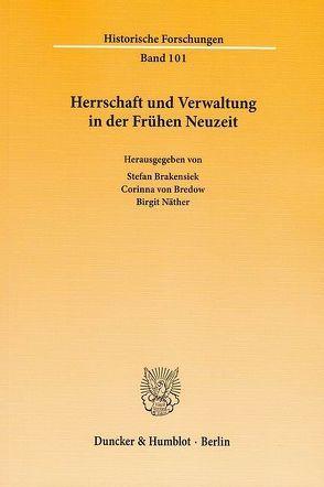 Herrschaft und Verwaltung in der Frühen Neuzeit. von Brakensiek,  Stefan, Bredow,  Corinna von, Näther,  Birgit
